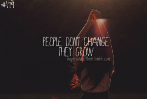 179. People don't change, they grow