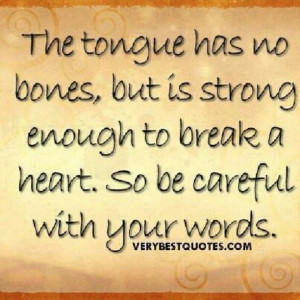 Your words can sometimes make or break a soul.....