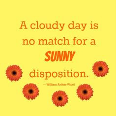 cloudy day is no match for a sunny disposition. #quote Kim Hawkins ...