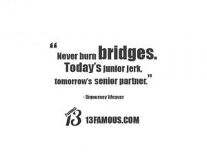 Never Burn Your Bridges Quotes