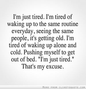just tired. That's my excuse. - iLiketoquote.