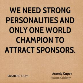 We need strong personalities and only one world champion to attract ...