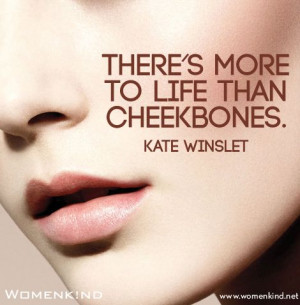 There's more to life than cheekbones.