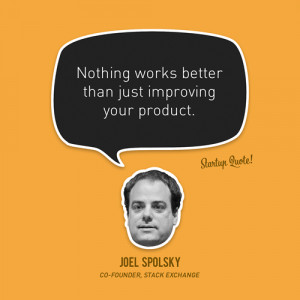 Nothing works better than just improving your product. ~@spolsky