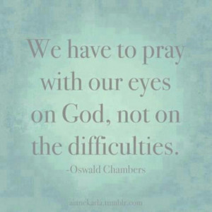 Keep your eyes on God
