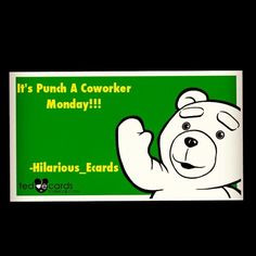 Morning it's Punch A Co-Worker Monday.....Works For Me!!! # ...