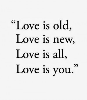 love is old love is new love is all love