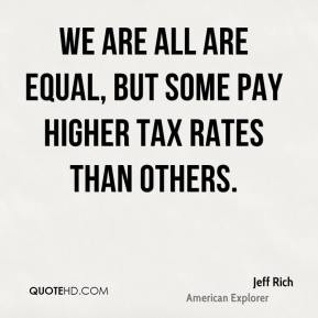 Jeff Rich - We are all are equal, but some pay higher tax rates than ...