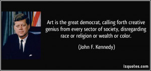 ... , disregarding race or religion or wealth or color. - John F. Kennedy