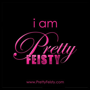 am pretty feisty when I have to be...
