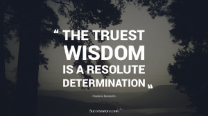 The truest wisdom is a resolute determination quot Napoleon Bonaparte