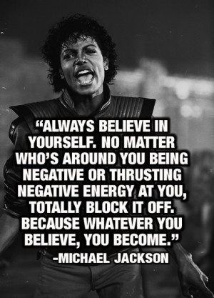 Always believe in yourself. No matter who's around you being negative ...