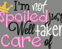 not spoiled just well taken care of 5x7 embroidery design 5X7 OTT ...