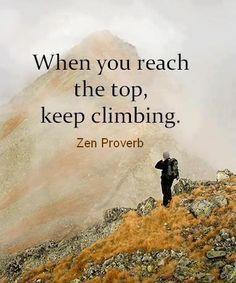 When you reach the top, keep climbing.