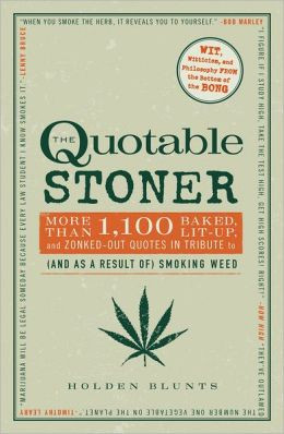 Quotable Stoner: More that 1,100 Baked, Lit-Up, and Zonked-Out Quotes ...