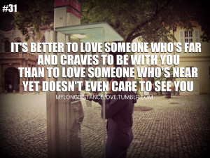 to love someone who's far away and craves to be with youthan to love ...