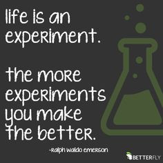 inspirational quotes for life: Life is an experiment, the more ...