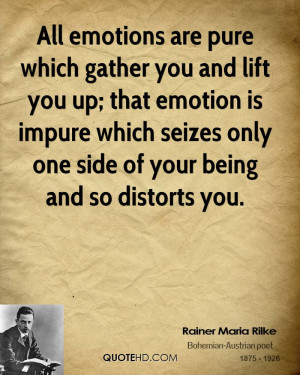 All emotions are pure which gather you and lift you up; that emotion ...