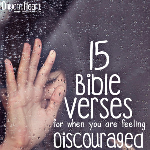 15 Bible Verses for when you are feeling Discouraged I adiligentheart ...