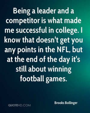 Being a leader and a competitor is what made me successful in college ...