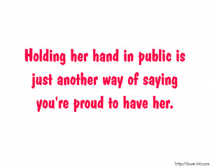 Holding Her Hand in Public is Just Another Way of saying you´re proud ...