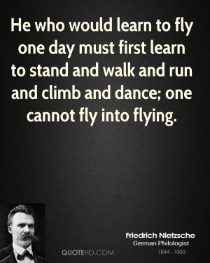 ... and walk and run and climb and dance; one cannot fly into flying
