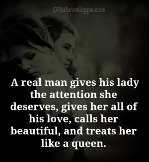 ... her all of his love, calls her beautiful, and treats her like a queen