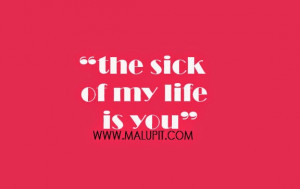 sick of my life is you more life quotes love quotes love life quote ...