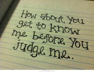 Judgemental Quotes Dont Judge Me Quotes You Dont Know Me Quotes