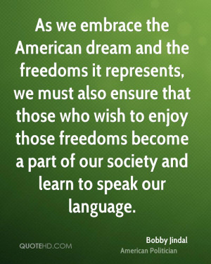 As we embrace the American dream and the freedoms it represents, we ...