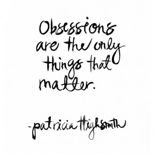 Obsessions are the only things that matter. Quote