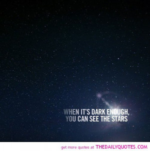 Dark Quotes And Sayings About Life When-its-dark-enough-see-stars ...
