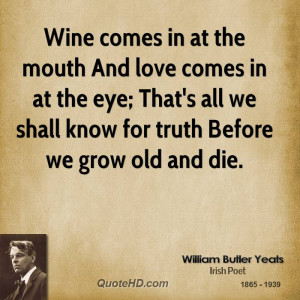 Wine comes in at the mouth And love comes in at the eye; That's all we ...