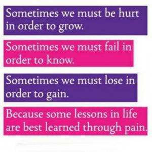 Lessons are learned through pain