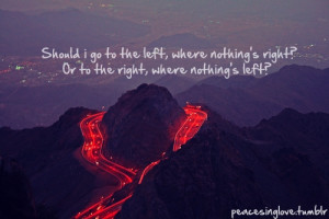 ... the left, where nothing's right or to the right, where nothing's left