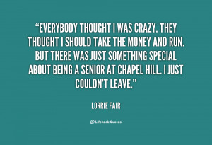 quote-Lorrie-Fair-everybody-thought-i-was-crazy-they-thought-13534.png