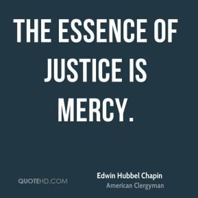 Edwin Hubbel Chapin - The essence of justice is mercy.