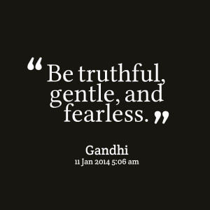 Quotes Picture: be truthful, gentle, and fearless