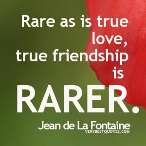 TRUE Friendship Quotes - Rare as is true love, true friendship is ...