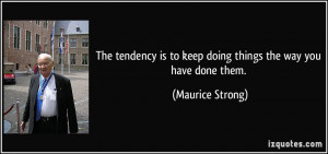 The tendency is to keep doing things the way you have done them ...