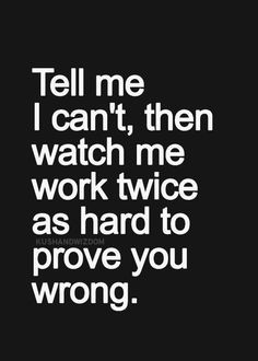 ... quotes, prove wrong quotes, motto, prove me wrong quotes, tell me i