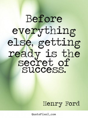 getting ready is the secret of success henry ford more success quotes ...