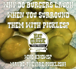 ... Maybe they're picklish! | hatcreekburgers.com #jokes #pickles #burgers