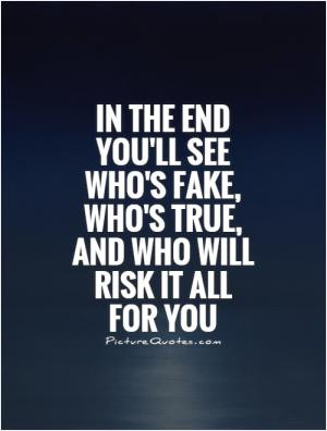 In the end you'll see who's fake, who's true, and who will risk it all ...