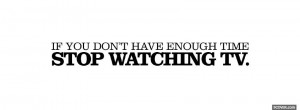 stop watching tv quotes facebook cover