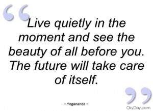 live quietly in the moment and see the yogananda