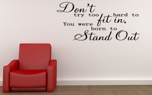 DONT-TRY-TOO-HARD-TO-FIT-IN-YOU-WERE-BORN-Vinyl-Wall-Quote-Lettering ...