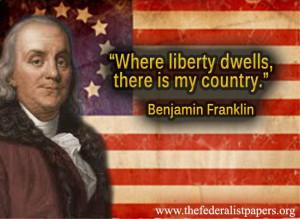 Benjamin Franklin Quote, Where Liberty Dwells