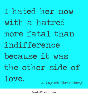 August Strindberg image quote - I hated her now with a hatred more ...