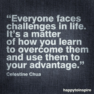 ... to overcome them and use them to your advantage. - Celestine Chua
